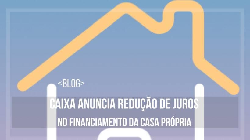 caixa anuncia redução nos juros do financiamento habitacional