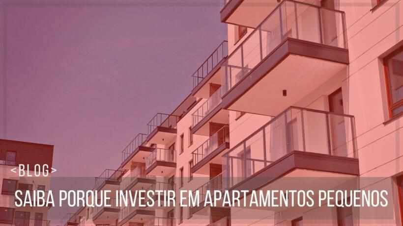 Saiba porque investir em apartamentos pequenos