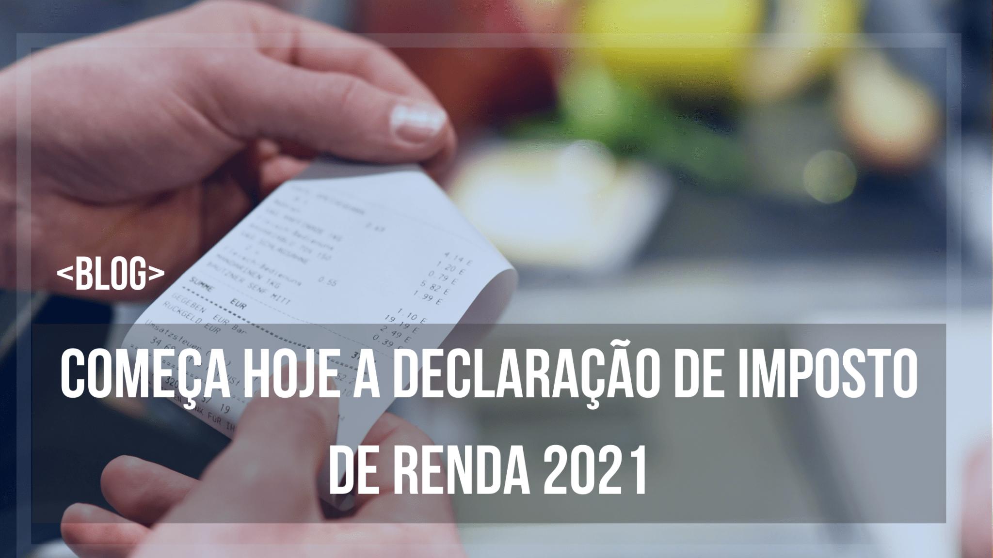 Começa hoje a declaração de Imposto de Renda 2021